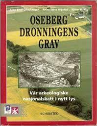 Bilderesultat for Osebergdronningens grav : vår arkeologiske nasjonalskatt i nytt lys