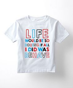 Look what I found on #zulily! White 'Life Would Be So Boring' Tee - Toddler & Kids #zulilyfinds