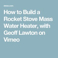 How to Build a Rocket Stove Mass Water Heater, with Geoff Lawton on Vimeo