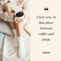 Atticus coffee quote - LOVE <3