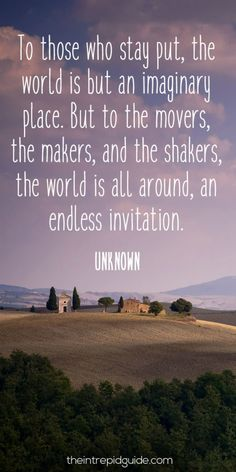 travelquote-to-those-who-stay-put-the-world-is-but-an-imaginary-place-but-to-the-movers-the-makers-and-the-shakers-the-world-is-all-around-an-endless-invitation