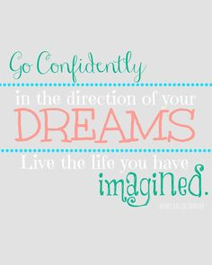 Go confidentliy in the directions of your dreams and live the life you've imagined!  #confidence