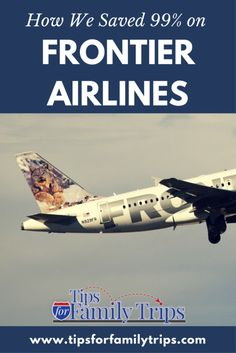 How we saved on Frontier Airlines - Tips For Family Trips Airline Deals, Travel Deals, Budget Travel, Air Travel Tips, Travel Hacks, Family Travel, Family Trips, Family Destinations, Romantic Getaway