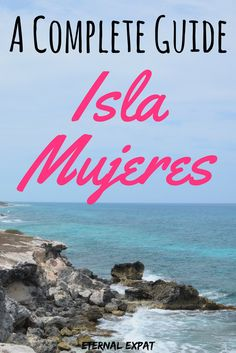 A complete guide to Isla Mujeres - Where to stay in Isla Mujeres, where to eat in Isla Mujeres, where to drink and the best beaches on Mujeres island.