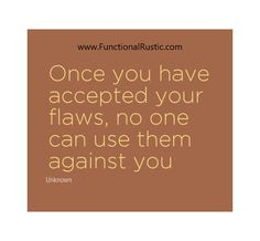 Once you have accepted your flaws, no one can use them against you. www.FunctionalRustic.com #quote #quoteoftheday #motivation #inspiration #diy #functionalrustic #homestead #rustic #pallet #pallets #rustic #handmade #craft #tutorial #michigan #puremichigan #storage #repurpose #recycle #decor #country #duck #muscovy #barn #strongwoman #success #goals #inspirationalquotes #quotations #strongwomenquotes #smallbusiness #smallbusinessowner #puremichigan #recovery #sober