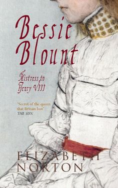 Bessie Blount: Mistress to Henry VIII: Amazon.co.uk: Elizabeth Norton: Books