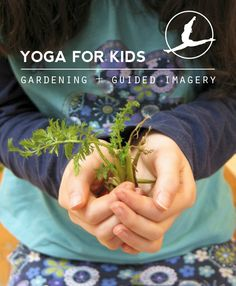 This month's post in the Yoga for Kids series... Gardening + Guided Imagery.