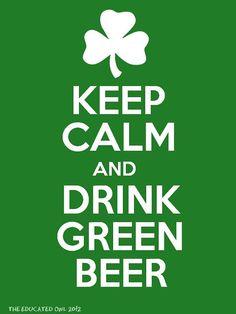 Keep Calm and Drink Green Beer -- Green Beer Day!