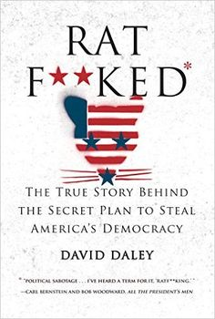Ratf**ked: The True Story Behind the Secret Plan to Steal America's Democracy: David Daley: 9781631491627: Amazon.com: Books