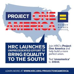 HRC Launches Unprecedented Effort to Bring LGBT Equality to the South with Project One America -- Learn more at www.hrc.org/projectoneamerica  Text 'ONEAMERICA' to 30644 for updates from HRC on #ProjectOneAmerica and #LGBT Equality