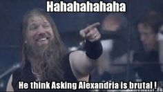 Haha, Asking Alexandra is... just sayin :P AMON AMARTH RULES! \m/