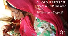 """""""All of our pieces are made with pride and love."""" - Anchal artisan Bhagwati 