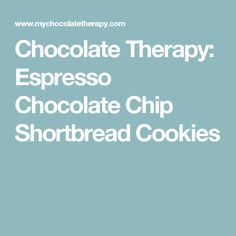 Chocolate Therapy: Espresso Chocolate Chip Shortbread Cookies