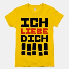 Ich Liebe Dich!!!!! (I love You in German) I need this shirt... i need it!