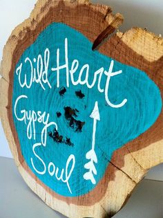 Wood slice with the quote Wild Heart Gypsy Soul by RNTaylorStudios