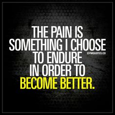 The pain is something I choose to endure in order to become better. - The pain is part of becoming better stronger and more fit. Choose to endure the pain and watch yourself improve and become better. Fitness Motivation Quotes, Health Motivation, Weight Loss Motivation, Workout Motivation, Jokes Quotes, Life Quotes, Motivational Quotes For Working Out, Inspirational Quotes, Workout Qoutes