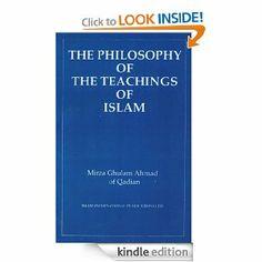 The Philosophy of the Teachings of Islam by Mirza Ghulam Ahmad. $1.19. 159 pages. Publisher: Islam International Publications; 1 edition (December 20, 2011)