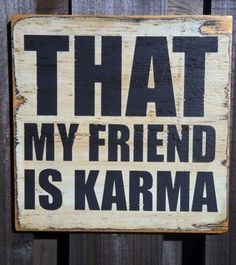 when you've got nothing else you can always rely on karma :)