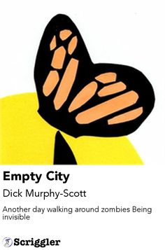Empty City by Dick Murphy-Scott https://scriggler.com/detailPost/story/53930 Another day walking around zombies Being invisible