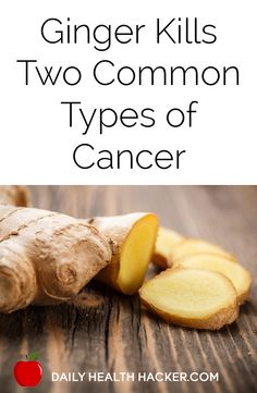 Ginger Kills Two Common Types of Cancer