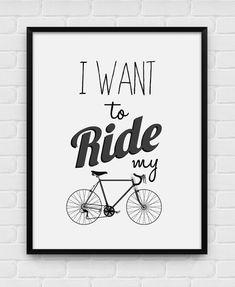 I Want to Ride My Bike - Printable Poster - Digital Art, Download and Print JPG or PDF. $4.00, via Etsy.  garage art????