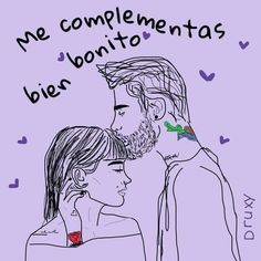 """You compliment me well."" Me complementas bien bonito 😍❤💘💑 Love Phrases, Love Words, Dope Cartoons, Tumblr Love, Love Illustration, Love Messages, Love Couple, Spanish Quotes, Cute Quotes"
