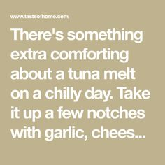 There's something extra comforting about a tuna melt on a chilly day. Take it up a few notches with garlic, cheese and tomatoes. Canned Tuna Recipes, Cooking Recipes, Easy Recipes, Keto Recipes, Garlic Bread, Garlic Cheese, Tuna Melt Recipe, Kidney Friendly Foods, Tuna Patties