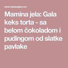 Mamina jela: Gala keks torta - sa belom čokoladom i pudingom od slatke pavlake