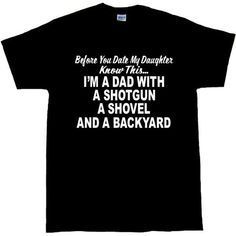495a4aeb Dad's of the World Unite! Before You Date My Daughter Shotgun Dad T-Shirt.
