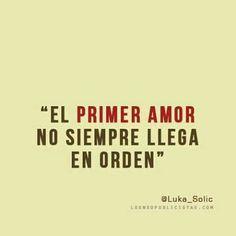 El primer amor no siempre llega en orden.—-sp