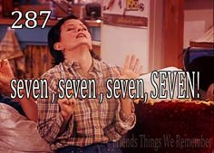 "Friends #287 - ""seven, seven, Seven, SEVEN!"""