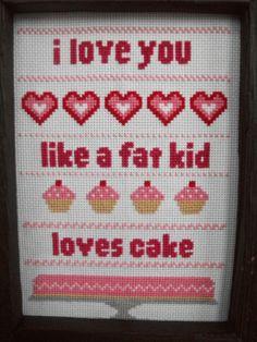 """I love you like a fat kid loves cake"" cross stitch pattern. Free ($0).."