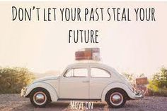 let go of the past, learn from the mistakes made & take the steps forward to move on