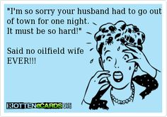 I'm not an oilfield wife but my husband is a welder and travels for months at a time! He's at work on the road more then home :( Just For Laughs, Just For You, Oilfield Wife, Bien Dit, Borrow Money, Money Quotes, It Goes On, Awkward Moments, E Cards