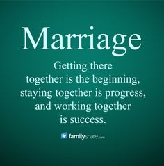 Getting there together is the beginning, staying together is progress, and working together is success.