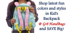 Shop latest fun colors and styles in Kid's Backpack @ Gr8 HandBags and SAVE Big!