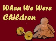 When We Were Children (the Easter story told through biblical characters as they remember childhood experiences and compare those to what is happening in their current situations)