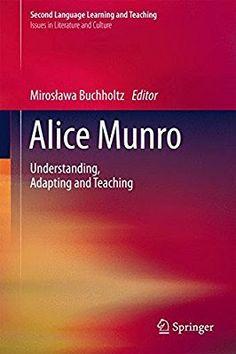 Alice Munro : Understanding, Adapting and Teaching  Author : Miroslawa Buchholtz