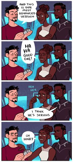 """Comic of Tony Stark talking with Shuri and the Black Panther. Tony is saying """"this is our most advanced version"""" to which Shuri laughs and says """"good one."""" Black Panther then says """"I think he's serious"""" and Shuri puts her hand on Tony's shoulder sympathetically and says """"Oh Honey."""""""