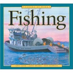 Canada At Work: Fishing, written by Ann Love and Jane Drake, and illustrated by Pat Cupples