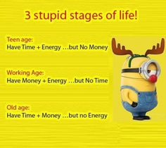 Stupid stages of life!
