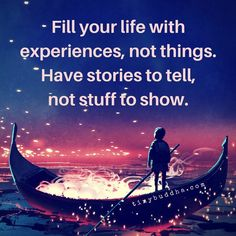 Have Stories to Tell, Not Stuff to Show - Tiny Buddha Happy Thoughts, Positive Thoughts, Positive Quotes, Motivational Quotes, Inspirational Quotes, Positive Messages, Positive Attitude, Buddha Wisdom, Tiny Buddha