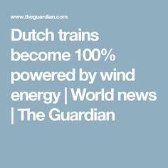 Dutch trains become 100% powered by wind energy | World news | The Guardian