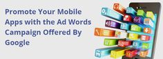 Promote Your #Mobile #Apps with the #AdWords Campaign Offered By #Google