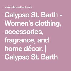 Calypso St. Barth - Women's clothing, accessories, fragrance, and home décor.  | Calypso St. Barth