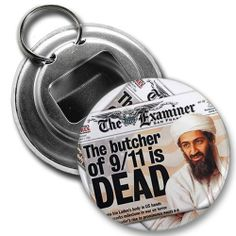 HEADLINES BUTCHER of 9-11 DEAD Osama Bin Laden 2.25 inch Button Style Bottle Opener by Stare At Me. $4.25. This 2.25 inch Button Style Bottle Opener with Key Ring makes a great gift for yourself or someone you know. ~ This artwork can also be featured on some or all of the following products offered by Creative Clam ~ Coffee Mugs | License Plates | Patches | Ornaments | Earrings | Key Chains | Fridge Magnets | Buttons | Pocket Mirrors | Dog Tags | Shoe Tags | Pendant...