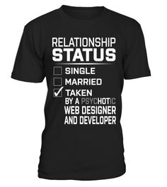 """# Web Designer And Developer - PsycHOTic .    Relationship Status. Taken by a PsycHOTic Web Designer And Developer Job Title ShirtsSpecial Offer, not available anywhere else!Available in a variety of styles and colorsBuy yours now before it is too late! Secured payment via Visa / Mastercard / Amex / PayPal / iDeal How to place an order  Choose the model from the drop-down menu Click on """"Buy it now"""" Choose the size and the quantity Add your delivery address and bank details And that's it!"""