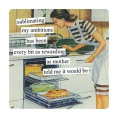 sublimating my ambitions has been every bit as rewarding as mother told me it would be - Anne Taintor Housewife Meme, Vintage Housewife, Retro Humor, Vintage Humor, Vintage Quotes, Altered Book Art, Girlfriend Humor, Anne Taintor, I Love To Laugh