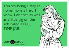 Please stop with the working vs stay at home mom... being a mommy is hard, but try having to do all the same stuff with 10 less hours every single day! Just be grateful you stay at home and have all day to run errands and such... working moms pretty much have the weekend and MAYBE some evenings! It's all hard and it's all totally worth it...