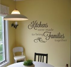 Kitchens were made to bring families together ...this site has nice decals & not overly expensive.